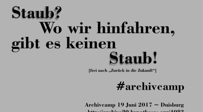 Staub? Wo wir hinfahren, gibt es keinen Staub! #archivcamp