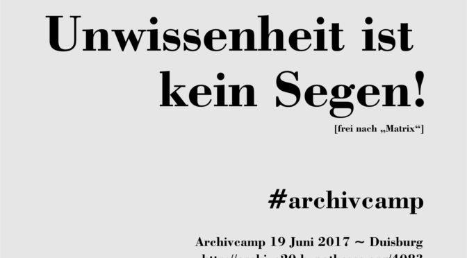 Unwissenheit ist kein Segen! #archivcamp