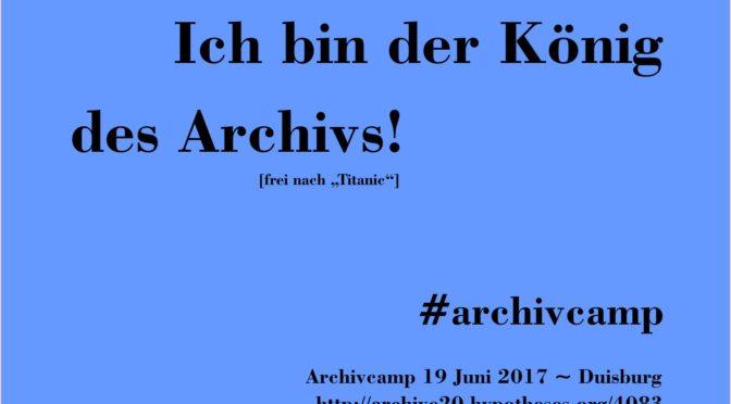 Ich bin der König des Archivs! #archivcamp